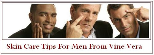 Vine Vera Skin Care Tips For Men